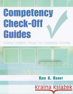 Competency Check-Off Guides: Building Confidence Through Core Competency Checklists Kris A. Hardy 9780803614680