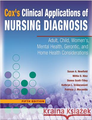 Cox's Clinical Applications of Nursing Diagnosis: Adult, Child, Women's, Mental Health, Gerontic, and Home Health Considerations Susan A. Newfield Mittie D. Hinz Donna Scott-Tilley 9780803616554