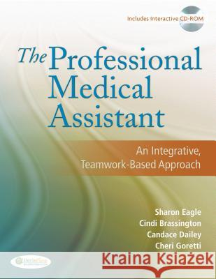 The Professional Medical Assistant: An Integrative, Teamwork-Based Approach (Text with CD-Rom) [With CDROM] Eagle 9780803616684