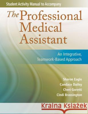 Student Activity Manual for the Professional Medical Assistant: An Integrative, Teamwork-Based Approach Eagle 9780803616721
