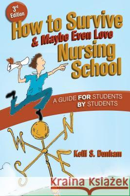 How to Survive and Maybe Even Love Nursing School: A Guide for Students by Students Durham                                   Kelli S. Dunham 9780803618299