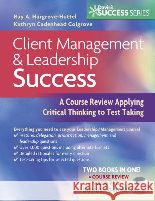 Client Management and Leadership Success: a Course Review Applying Critical Thinking Skills to Test Taking Ray Hargrove-Huttel Kathryn Colgrove Hargrove-Huttle 9780803620438