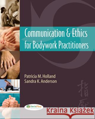 Communication & Ethics for Bodywork Practitioners Patricia Holland 9780803624047