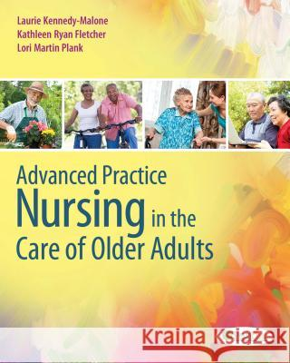 Advanced Practice Nursing in the Care of Older Adults Laurie Kennedy-Malone Kathleen Ryan Fletcher Lori Martin-Plank 9780803624917