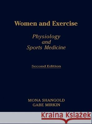 Women and Exercise : Physiology and Sports Medicine Mona M. Shangold Gabe Mirkin 9780803678170 Oxford University Press