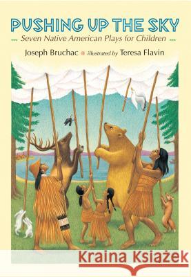 Pushing Up the Sky: Seven Native American Plays for Children Joseph Bruchac Cindy Kane Teresa Flavin 9780803721685