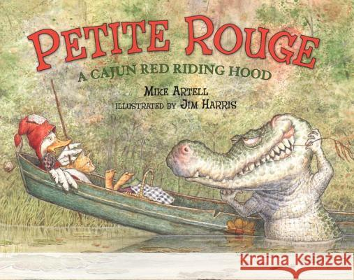 Petite Rouge: A Cajun Red Riding Hood Mike Artell Jim Harris 9780803725140 Dial Books