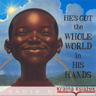 He's Got the Whole World in His Hands Kadir Nelson Kadir Nelson 9780803728509