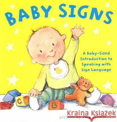 Baby Signs: A Baby-Sized Introduction to Speaking with Sign Language Joy Allen 9780803731936