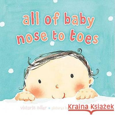 All of Baby, Nose to Toes Victoria Adler Hiroe Nakata 9780803735316