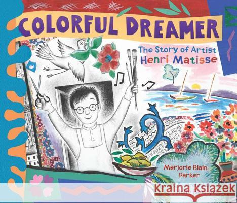 Colorful Dreamer: The Story of Artist Henri Matisse Marjorie Blain Parker Marjorie Blai Holly Berry 9780803737587 Dial Books