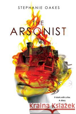 The Arsonist Stephanie Oakes 9780803740716 Dial Books