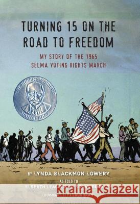 Turning 15 on the Road to Freedom: My Story of the 1965 Selma Voting Rights March Lynda Blackmon Lowery Elspeth Leacock Susan Buckley 9780803741232