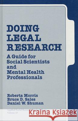 Doing Legal Research: A Guide for Social Scientists and Mental Health Professionals Roberta A. Morris Bruce D. Sales Daniel W. Shuman 9780803934283