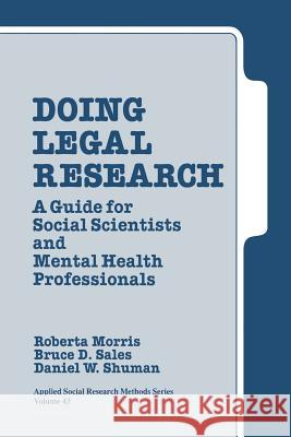 Doing Legal Research: A Guide for Social Scientists and Mental Health Professionals Roberta A. Morris Bruce Dennis Sales Daniel W. Shuman 9780803934290