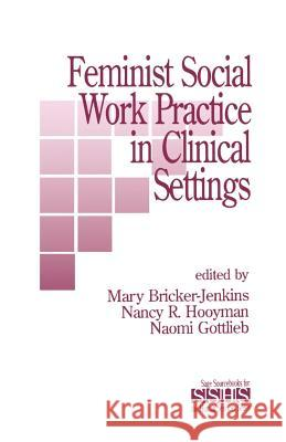 Feminist Social Work Practice in Clinical Settings Mary Bricker-Jenkins Nancy R. Hooyman Naomi Gottlieb 9780803936263 Sage Publications