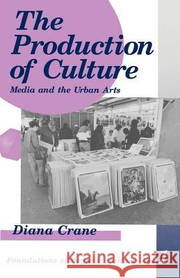 The Production of Culture: Media and the Urban Arts Diana Crane 9780803936942 Sage Publications