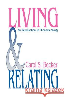 Living and Relating: An Introduction to Phenomenology Carol S. Becker 9780803939035