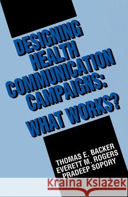 Designing Health Communication Campaigns: What Works? Thomas E. Backer Pradeep Sopory Everett M. Rogers 9780803943322 Sage Publications