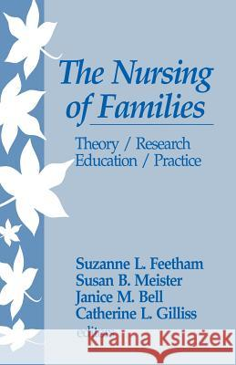 The Nursing of Families: Theory/Research/Education/Practice Suzanne L. Feetham Susan B. Meister Janice M. Bell 9780803947160