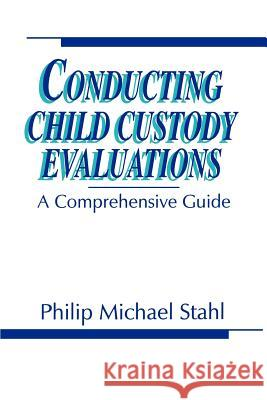 Conducting Child Custody Evaluations : A Comprehensive Guide Philip Michael Stahl Philip M. Stahl 9780803948211