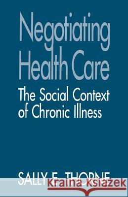 Negotiating Health Care: The Social Context of Chronic Illness Sally E. Thorne Thorne 9780803949188 Sage Publications