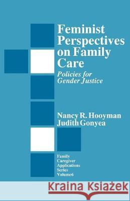 Feminist Perspectives on Family Care: Policies for Gender Justice Nancy R. Hooyman Judith Gonyea 9780803951433 Sage Publications