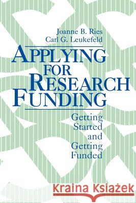 Applying for Research Funding: Getting Started and Getting Funded Joanne B. Ries Karl G. Leukefeld Carl G. Leukefeld 9780803953659
