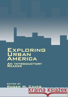 Exploring Urban America: An Introductory Reader Roger W. Caves Roger W. Caves 9780803956384