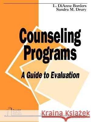 Counseling Programs : A Guide to Evaluation Leslie DiAnne Borders Sandra M. Drury Richard M. Jaeger 9780803960367