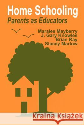 Home Schooling: Parents as Educators Maralee Mayberry Brian Ray Stacey Marlow 9780803960763