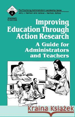 Improving Education Through Action Research: A Guide for Administrators and Teachers James McLean Janice L. Herman Jerry J. Herman 9780803961869 Corwin Press