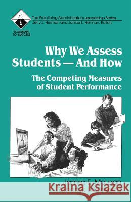 Why We Assess Students -- And How: The Competing Measures of Student Performance Robert E. Lockwood James McLean 9780803963351 Corwin Press