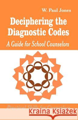 Deciphering the Diagnostic Codes : A Guide for School Councelors W. Paul Jones 9780803964730