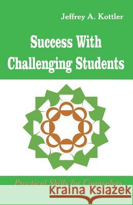 Success with Challenging Students Jeffrey A. Kottler 9780803966529