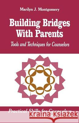 Building Bridges with Parents: Tools and Techniques for Counselors Marilyn J. Montgomery 9780803967090