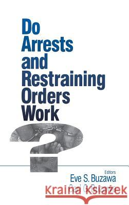 Do Arrests and Restraining Orders Work? Eve S. Buzawa Carl G. Buzawa 9780803970724