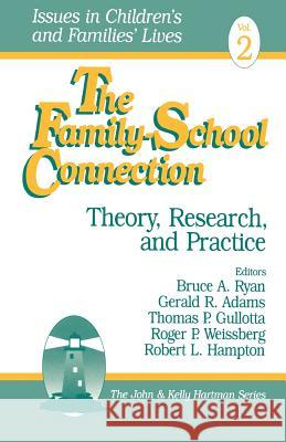 The Family-School Connection: Theory, Research, and Practice Robert L. Hampton Thomas P. Gullotta Bruce A. Ryan 9780803973077