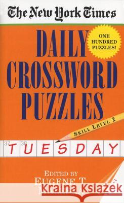 New York Times Daily Crossword Puzzles (Tuesday), Volume I Eugene T. Maleska Nyt 9780804115803