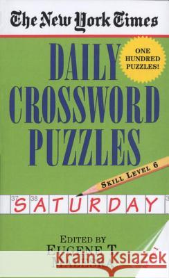 The New York Times Daily Crossword Puzzles: Saturday, Volume 1: Skill Level 6 Eugene T. Maleska Nyt 9780804115841