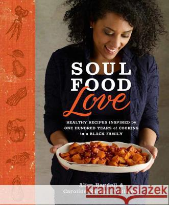 Soul Food Love: Healthy Recipes Inspired by One Hundred Years of Cooking in a Black Family Alice Randall 9780804137935