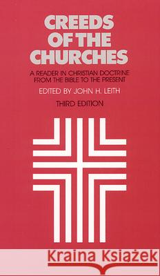 Creeds of the Churches, Third Edition: A Reader in Christian Doctrine from the Bible to the Present John Haddon Leith 9780804205269