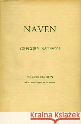 Naven: A Survey of the Problems Suggested by a Composite Picture of the Culture of a New Guinea Tribe Drawn from Three Points Gregory Bateson 9780804705202