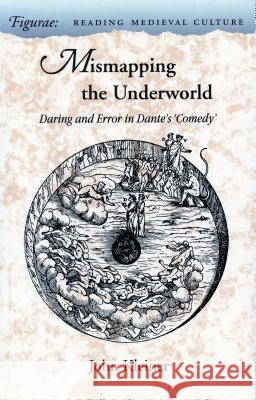 Mismapping the Underworld: Daring and Error in Dante's Acomedya John Kleiner 9780804721431