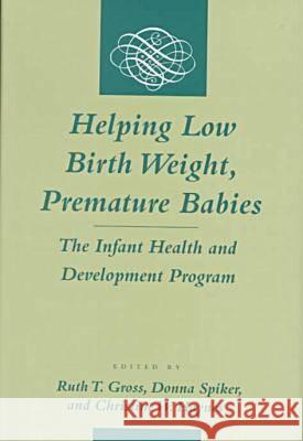 Helping Low Birth Weight, Premature Babies : The Infant Health and Development Program Ruth T. Gross Christine W. Haynes Christine W. Hayes 9780804726122