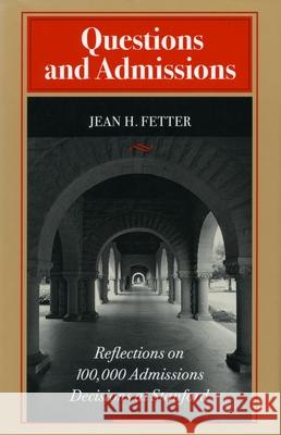 Questions and Admissions: Reflections on 100,000 Admissions Decisions at Stanford Jean H. Fetter 9780804731584