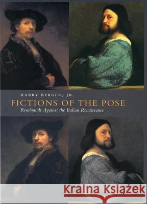 Fictions of the Pose: Rembrandt Against the Italian Renaissance Harry, JR. Berger 9780804733236