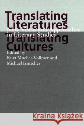 Translating Cultures, Translating Literatures: New Vistas and Approaches in Literary Studies Kurt Mueller-Vollmer Michael Irmscher 9780804735445