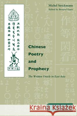 Chinese Poetry and Prophecy: The Written Oracle in East Asia Michel Strickmann Bernard Faure 9780804743358