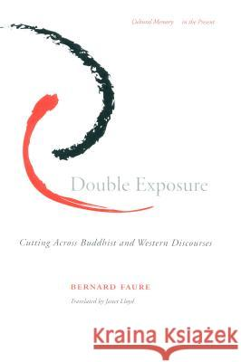 Double Exposure: Cutting Across Buddhist and Western Discourses Bernard Faure Janet Lloyd 9780804743488